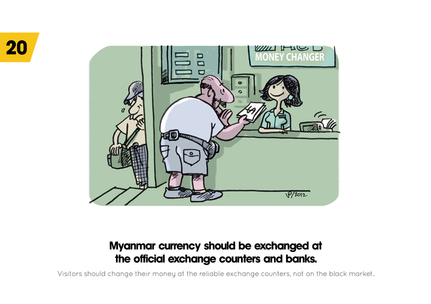Myanmar currency should be exchanged at the official exchange counters and banks